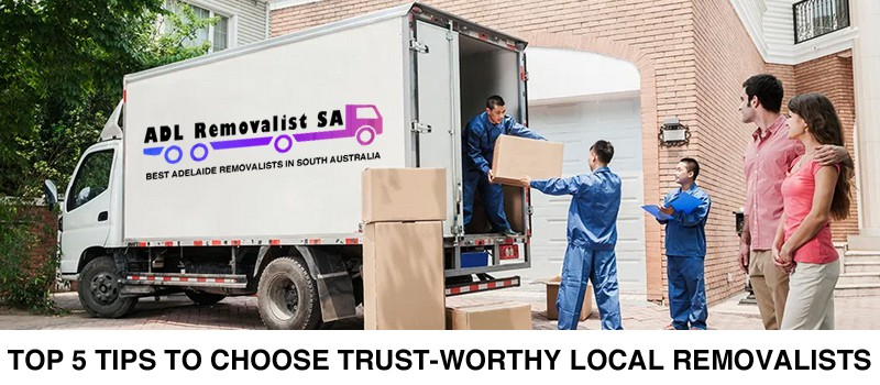 Top 5 Tips to Choose Trust-worthy Local Removalists