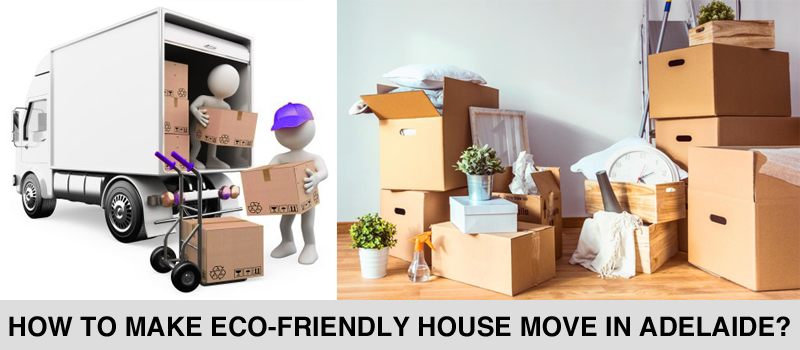 How To Make Eco-Friendly House Move In Adelaide?